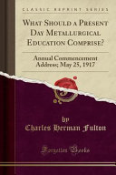 What Should A Present Day Metallurgical Education Comprise