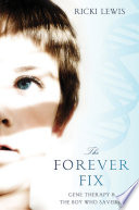 """""""The Forever Fix: Gene Therapy and the Boy Who Saved It"""" by Ricki Lewis"""