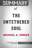 Summary of The Untethered Soul by Michael A  Singer Book