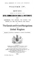 Report s  of the Royal Commission Appointed to Enquire Into and to Report on the Canals and Inland Navigations of the United Kingdom  Returns supplied to and prepared by the Royal commission on canals  waterways 1907  Comprising the history  the extent  the capital of and the traffic and works on the canals and inland navigations of the United Kingdom  1908