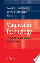 """Magnesium Technology: Metallurgy, Design Data, Automotive Applications"" by Horst E. Friedrich, Barry Leslie Mordike"