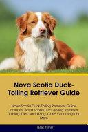 Nova Scotia Duck-Tolling Retriever Guide Nova Scotia Duck-Tolling Retriever Guide Includes
