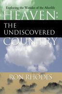 Heaven: The Undiscovered Country: Exploring the Wonder of ...