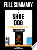 Full Summary Of  Shoe Dog  A Memoir by the Creator of Nike     By Phil Knight  Written By Sapiens Editorial Book