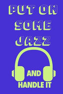 Put on Some Jazz and Handle It  Funny Music Quote Notebook   Journal for Son  Sister  Uncle Who Listens to Jazz  6  x9