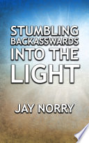 Stumbling Backasswards Into the Light