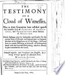 The Testimony of a Cloud of Witnesses, who ... Have Testified Against that Horrible Evil of Forcing of Conscience, and Persecution about Matters of Religion ... Composed Together and Translated Into English by ... W. Caton