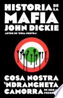 Historia de la mafia  : Cosa Nostra, Camorra y N'dranghetta desde sus orígenes hasta la actualidad