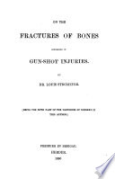On the fractures of bones occurring in gun shot injuries  By L  Stromeyer   Tr  by S F  Statham   On resection in gun shot injuries  By F  Esmarch  Cases of resection in civil practice on tonic treatment throughout  By S F  Statham