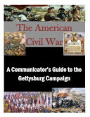 A Communicator s Guide to the Gettysburg Campaign