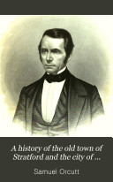 A History of the Old Town of Stratford and the City of Bridgeport  Connecticut