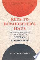 Keys to Bonhoeffer s Haus Book PDF