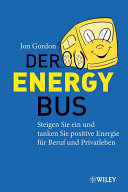 Der Energy Bus: Steigen Sie ein und tanken Sie positive Energie für ...