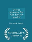 Colour Schemes for the Flower Garden   Scholar s Choice Edition