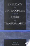The Legacy of State Socialism and the Future of Transformation