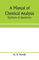 A Manual of Chemical Analysis  Qualitative   Quantitative