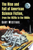 The Rise and Fall of American Science Fiction  from the 1920s to the 1960s Book