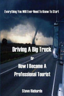Pdf Everything You Will Ever Need to Know to Start Driving a Big Truck Or How I Became a Professional Tourist