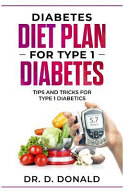 Diabetes Diet Plan for Type 1 Diabetes: Tips and Tricks for Type 1 Diabetes