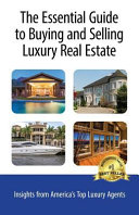 The Essential Guide to Buying and Selling Luxury Real Estate  Insights from America s Top Luxury Agents