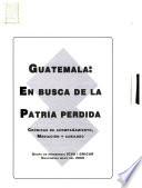 Guatemala, en busca de la patria perdida
