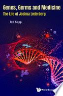 Genes  Germs And Medicine  The Life Of Joshua Lederberg