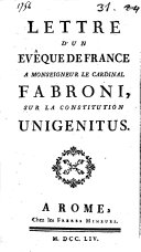 Lettre d'un éveque de France à monseigneur le cardinal Fabroni, sur la constitution Unigenitus