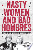 Nasty women and bad hombres : gender and race in the 2016 US presidential election / edited by Chris