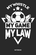 My Whistle My Game My Law Notebook