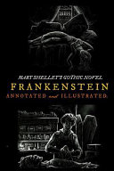 Mary Shelley s Frankenstein  Annotated and Illustrated