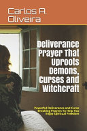 Deliverance Prayer That Uproots Demons  Curses and Witchcraft