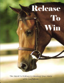 Release To Win   The Secret to Riding and Showing Your Horse with Confidence