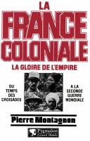 La France coloniale (Tome 1) - La gloire de l'Empire, du temps des croisades à la seconde guerre mondiale Pdf/ePub eBook