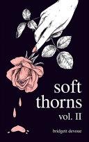 Soft Thorns Vol  II