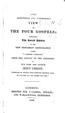 A Full  Analytical and Harmonious View of the Four Gospels  Containing the Sacred History of the New Testament Dispensation Under a Better Covenant  etc