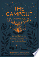 """The Campout Cookbook: Inspired Recipes for Cooking Around the Fire and Under the Stars"" by Marnie Hanel, Jen Stevenson"