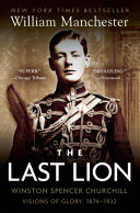 The Last Lion  Winston Spencer Churchill  Visions of Glory  1874 1932 Book PDF