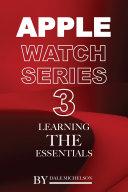 Apple Watch Series 3: Learning the Essentials [Pdf/ePub] eBook