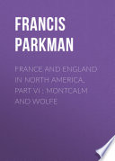 France and England in North America  Part VI   Montcalm and Wolfe Book