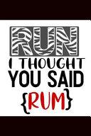 Run I Thought You Said Rum