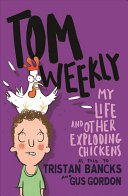 Tom Weekly 4  My Life and Other Exploding Chickens
