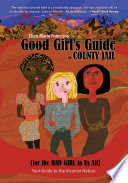 """Good Girl's Guide to County Jail for the Bad Girl in Us All: Your Guide to the Incarcer Nation"" by Ellen Marie Francisco"