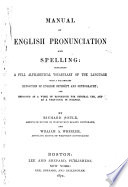 Manual of English Pronunciation and Spelling  : Containing a Full Alphabetical Vocabulary of the Language with a Preliminary Exposition of English Orthoëpy and Orthography ...