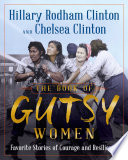 """The Book of Gutsy Women: Favorite Stories of Courage and Resilience"" by Hillary Rodham Clinton, Chelsea Clinton"