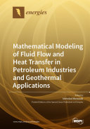 Mathematical Modeling of Fluid Flow and Heat Transfer in Petroleum Industries and Geothermal Applications