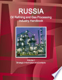 Russia Oil Refining and Gas Processing Industry Handbook Volume 1 Strategic Information and Contacts