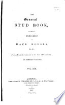 The General Stud Book Containing Pedigrees of English Race Horses, &c. &c. from the Earliest Accounts to the Year 1831, Inclusive