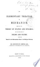 An Elementary Treatise on Mechanics  Embracing the Theory of Statics and Dynamics  and Its Application to Solids and Fluids