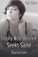 Trophy Wife  Retired  Seeks Same