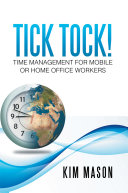 Tick Tock! Time Management for Mobile Or Home Office Workers